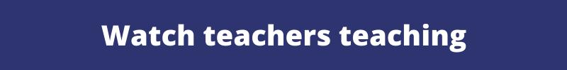 Watch teachers teaching